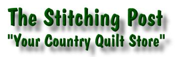 The Stitching Post - Your Country Quilt Store<br>Online Catalog with secure transactions.